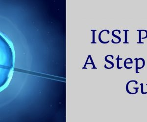 ICSI Process: A Step by Step Guide