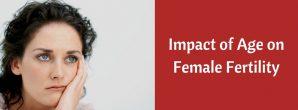 Impact of Age on Female Fertility