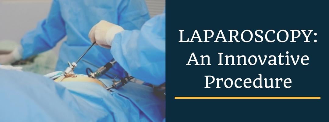 Laparoscopy: An Innovative Procedure